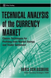 Technical Analysis of the Currency Market: Classic Techniques for Profiting from Market Swings and Trader Sentiment (Wiley Trading)