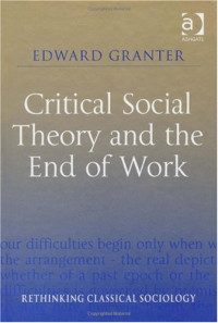 Critical Social Theory and the End of Work (Rethinking Classical Sociology)