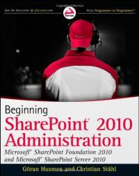 Beginning SharePoint 2010 Administration: Windows SharePoint Foundation 2010 and Microsoft SharePoint Server 2010