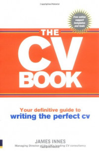 The CV Book: Your definitive guide to writing the perfect CV
