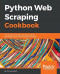 Python Web Scraping Cookbook: Over 90 proven recipes to get you scraping with Python, micro services, Docker and AWS