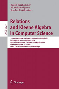 Relations and Kleene Algebra in Computer Science: 11th International Conference on Relational Methods in Computer Science, RelMiCS 2009, and 6th . . . ... Issues) (Lecture Notes in Computer Science)