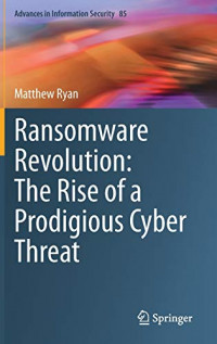 Ransomware Revolution: The Rise of a Prodigious Cyber Threat (Advances in Information Security, 85)
