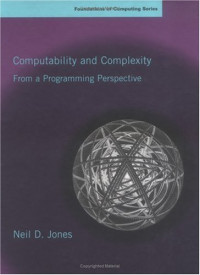 Computability and Complexity: From a Programming Perspective (Foundations of Computing)