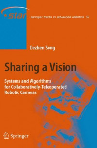 Sharing a Vision: Systems and Algorithms for Collaboratively-Teleoperated Robotic Cameras (Springer Tracts in Advanced Robotics)