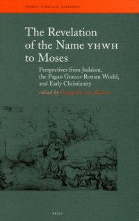 The Revelation of the Name YHWH to Moses: Perspectives from Judaism, the Pagan Graeco-Roman World, and Early Christianity (Themes in Biblical Narrative)