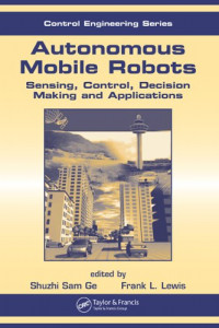 Autonomous Mobile Robots: Sensing, Control, Decision Making and Applications (Control Engineering)