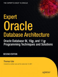 Expert Oracle Database Architecture: Oracle Database Programming 9i, 10g, and 11g Techniques and Solutions, Second Edition