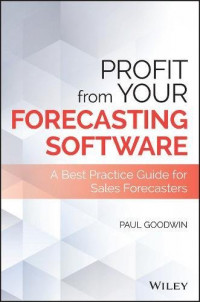 Profit From Your Forecasting Software: A Best Practice Guide for Sales Forecasters (Wiley and SAS Business Series)