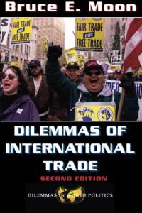 Dilemmas Of International Trade: Second Edition (Dilemmas in World Politics)