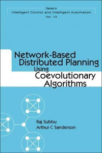 Network-Based Distributed Planning Using Coevolutionary Algorithms (Intelligent Control and Intelligent Automation - Vol. 13)