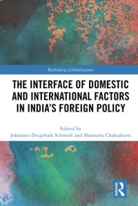 The Interface of Domestic and International Factors in India's Foreign Policy (Rethinking Globalizations)