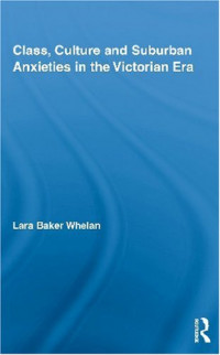 Class, Culture and Suburban Anxieties in the Victorian Era (Routledge Studies in Nineteenth Century Literature)