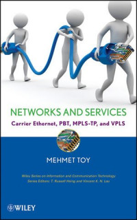Networks and Services: Carrier Ethernet, PBT, MPLS-TP, and VPLS (Information and Communication Technology Series,)