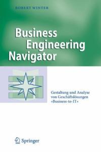 """Business Engineering Navigator: Gestaltung und Analyse von Geschäftslösungen """"Business-to-IT"""" (German Edition)"""