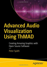 Advanced Audio Visualization Using ThMAD: Creating Amazing Graphics with Open Source Software