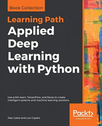 Applied Deep Learning with Python: Use scikit-learn, TensorFlow, and Keras to create intelligent systems and machine learning solutions