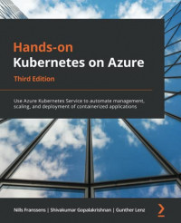 Hands-on Kubernetes on Azure: Use Azure Kubernetes Service to automate management, scaling, and deployment of containerized applications, 3rd Edition