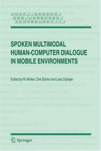 Spoken Multimodal Human-Computer Dialogue in Mobile Environments (Text, Speech and Language Technology)