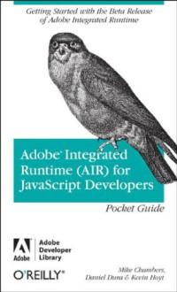 Adobe Integrated Runtime (AIR) for JavaScript Developers Pocket Guide (Adobe Developer Library)