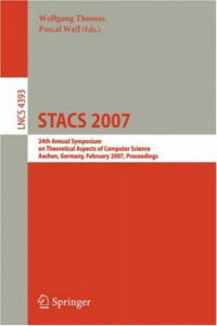 STACS 2007: 24th Annual Symposium on Theoretical Aspects of Computer Science, Aachen, Germany, February 22-24, 2007, Proceedings