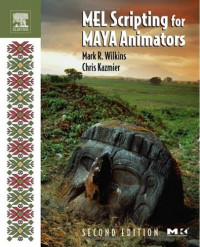 MEL Scripting for Maya Animators, Second Edition (The Morgan Kaufmann Series in Computer Graphics)