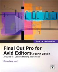 Apple Pro Training Series: Final Cut Pro for Avid Editors (4th Edition)