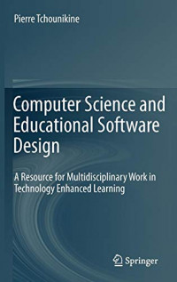 Computer Science and Educational Software Design: A Resource for Multidisciplinary Work in Technology Enhanced Learning