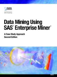 Data Mining Using SAS Enterprise Miner: A Case Study Approach