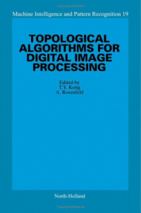 Topological Algorithms for Digital Image Processing (Machine Intelligence and Pattern Recognition)
