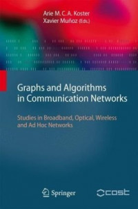 Graphs and Algorithms in Communication Networks: Studies in Broadband, Optical, Wireless and Ad Hoc Networks