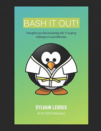Bash it Out!: Strengthen your Bash knowledge with 17 scripting challenges of varied difficulties