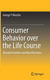Consumer Behavior over the Life Course: Research Frontiers and New Directions