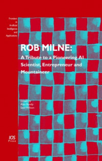 Rob Milne: A Tribute to a Pioneering AI Scientist, Entrepreneur and Mountaineer, Volume 139 Frontiers in Artificial Intelligence and Applications