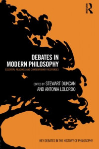 Debates in Modern Philosophy: Essential Readings and Contemporary Responses (Key Debates in the History of Philosophy)