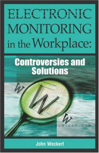 Electronic Monitoring in the Workplace: Controversies and Solutions