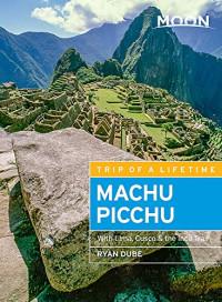 Moon Machu Picchu: With Lima, Cusco & the Inca Trail (Travel Guide)