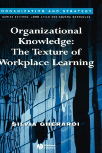 Organizational Knowledge: The Texture of Workplace L (Organization and Strategy)