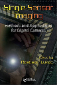 Single-Sensor Imaging: Methods and Applications for Digital Cameras (Image Processing Series)
