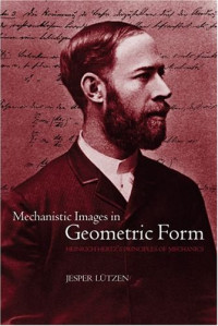 Mechanistic Images in Geometric Form: Heinrich Hertz's Principles of Mechanics