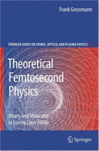 Theoretical Femtosecond Physics: Atoms and Molecules in Strong Laser Fields (Springer Series on Atomic, Optical, and Plasma Physics)