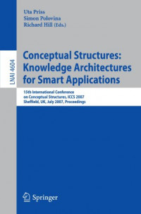 Conceptual Structures: Knowledge Architectures for Smart Applications: 15th International Conference on Conceptual Structures, ICCS 2007, Sheffield