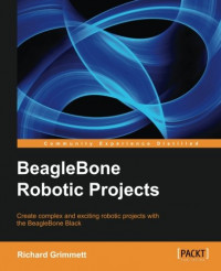 BeagleBone Robotic Projects (Community Experiences Distilled)