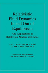 Relativistic Fluid Dynamics In and Out of Equilibrium: And Applications to Relativistic Nuclear Collisions (Cambridge Monographs on Mathematical Physics)