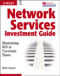 Network Service Investment Guide: Maximizing ROI in Uncertain Times (Networking Council)