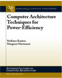 Computer Architecture Techniques for Power-Efficiency (Synthesis Lectures on Computer Architecture)