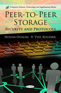Peer-To-Peer Storage: Security and Protocols (Computer Science, Technology and Applications)