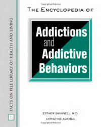 The Encyclopedia Of Addictions And Addictive Behaviors (Facts on File Library of Health and Living)