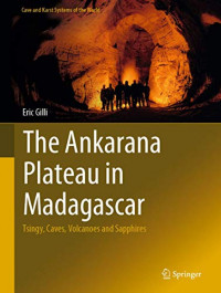 The Ankarana Plateau in Madagascar: Tsingy, Caves, Volcanoes and Sapphires (Cave and Karst Systems of the World)