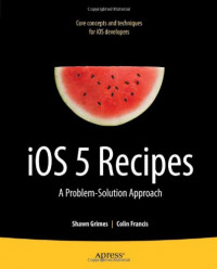 iOS 5 Recipes: A Problem-Solution Approach (Recipes Apress)